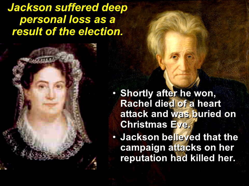 Jackson suffered deep personal loss as a result of the election.