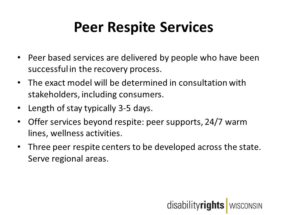 Peer Respite Services Peer based services are delivered by people who have been successful in the recovery process.