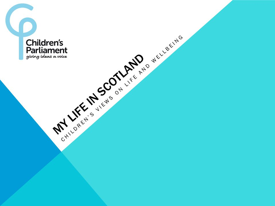 MY LIFE IN SCOTLAND CHILDREN'S VIEWS ON LIFE AND WELLBEING