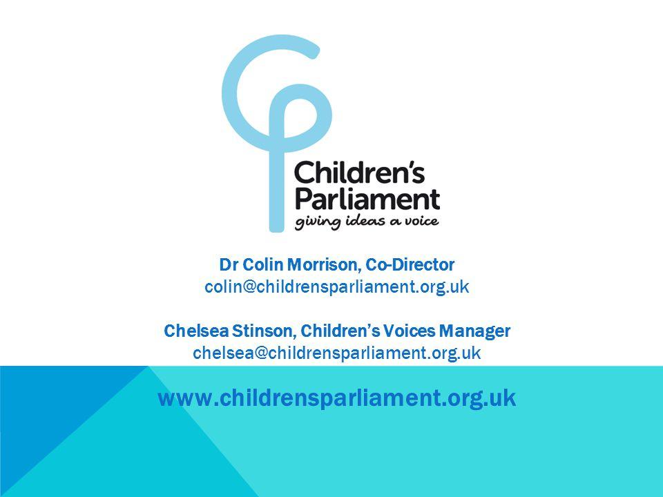 Dr Colin Morrison, Co-Director colin@childrensparliament.org.uk Chelsea Stinson, Children's Voices Manager chelsea@childrensparliament.org.uk www.childrensparliament.org.uk