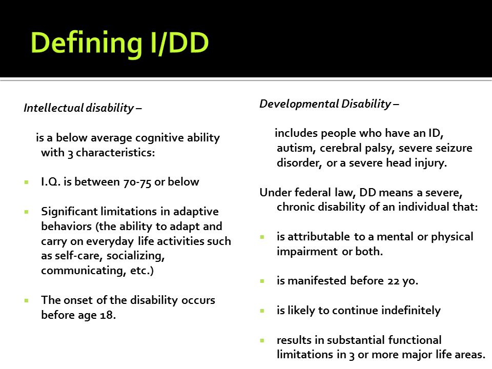 Intellectual disability – is a below average cognitive ability with 3 characteristics:  I.Q.