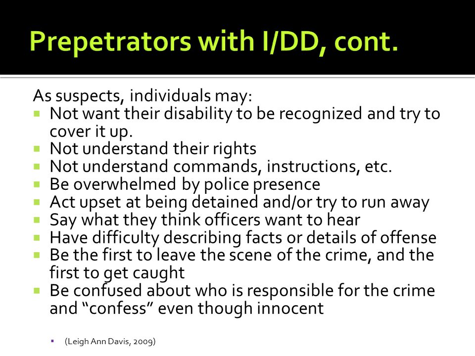As suspects, individuals may:  Not want their disability to be recognized and try to cover it up.