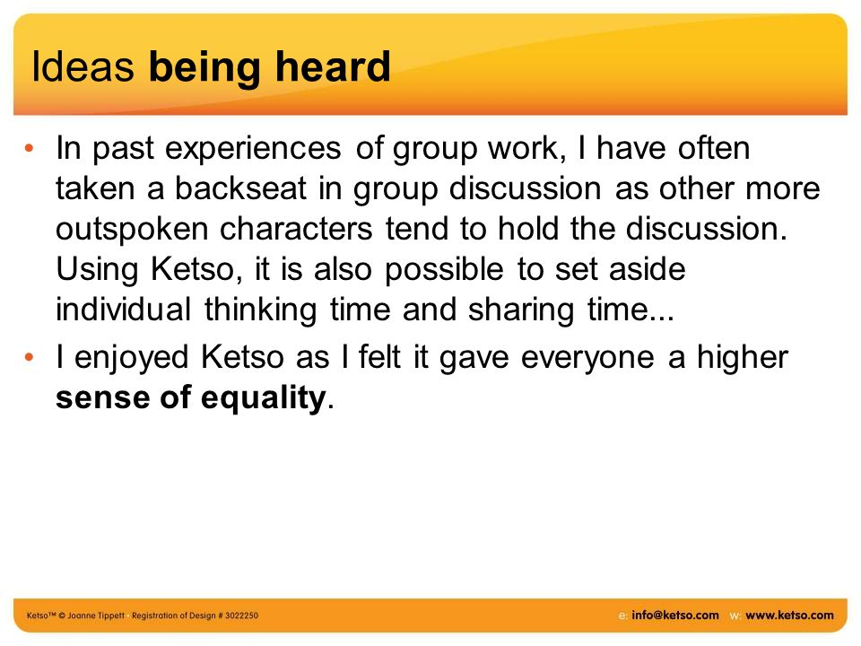 Ideas being heard In past experiences of group work, I have often taken a backseat in group discussion as other more outspoken characters tend to hold the discussion.