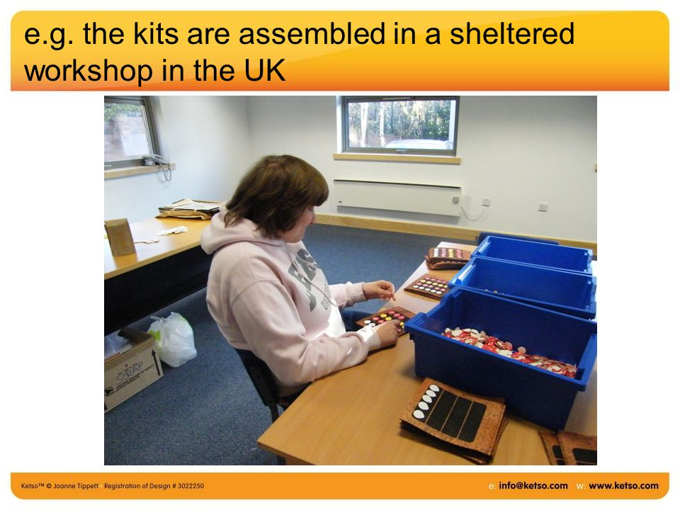 e.g. the kits are assembled in a sheltered workshop in the UK