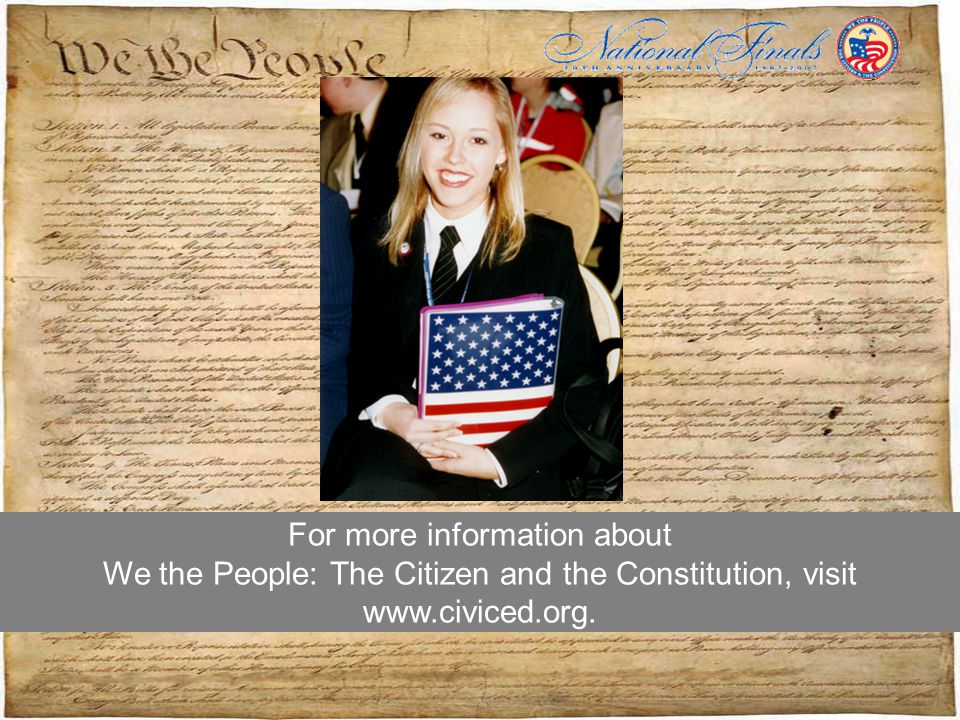 For more information about We the People: The Citizen and the Constitution, visit www.civiced.org.