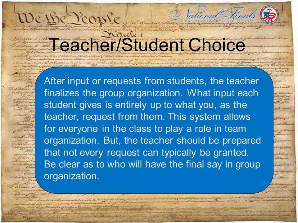 Teacher/Student Choice After input or requests from students, the teacher finalizes the group organization.
