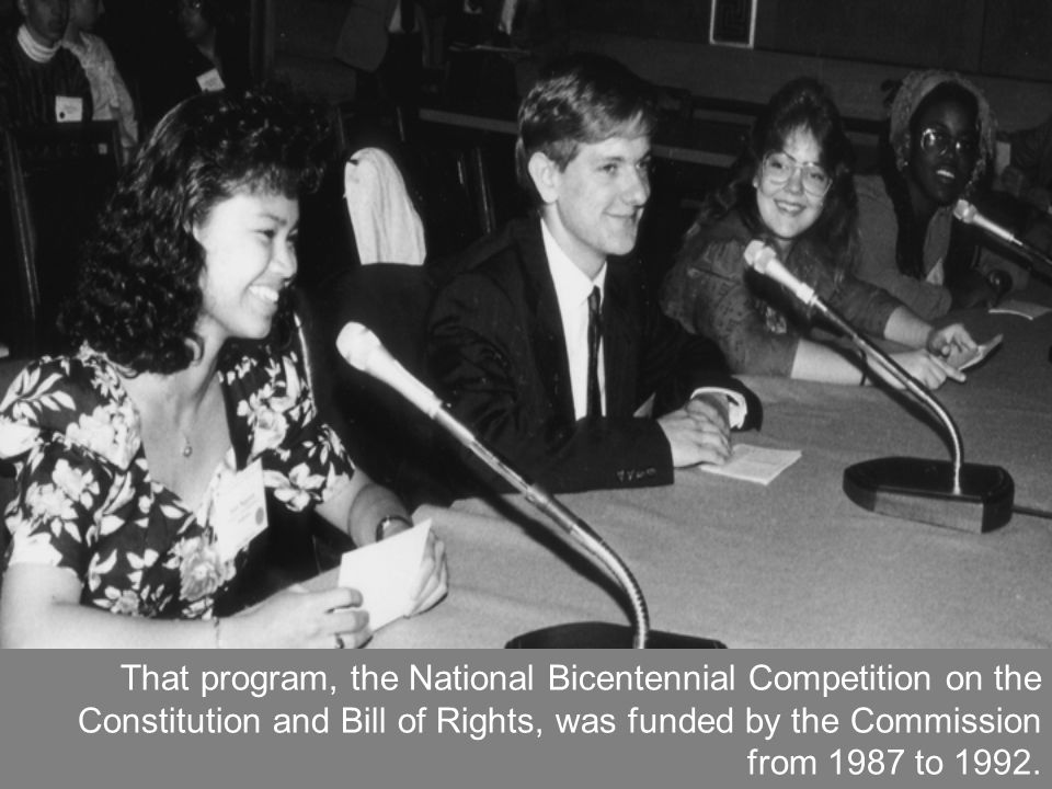 The National Bicentennial Competition on the Constitution and Bill of Rights would use a specially designed curriculum to reach more than 2 million students from 1987–1992.