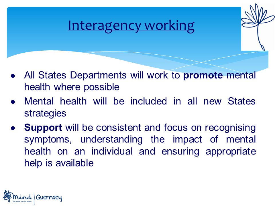 Recovery and rehabilitation All States Departments will act to promote positive wellbeing through a variety of options: Self-care and independence where appropriate Education and training Advice and information Support available in a variety of settings A selection of services and a focus on choice