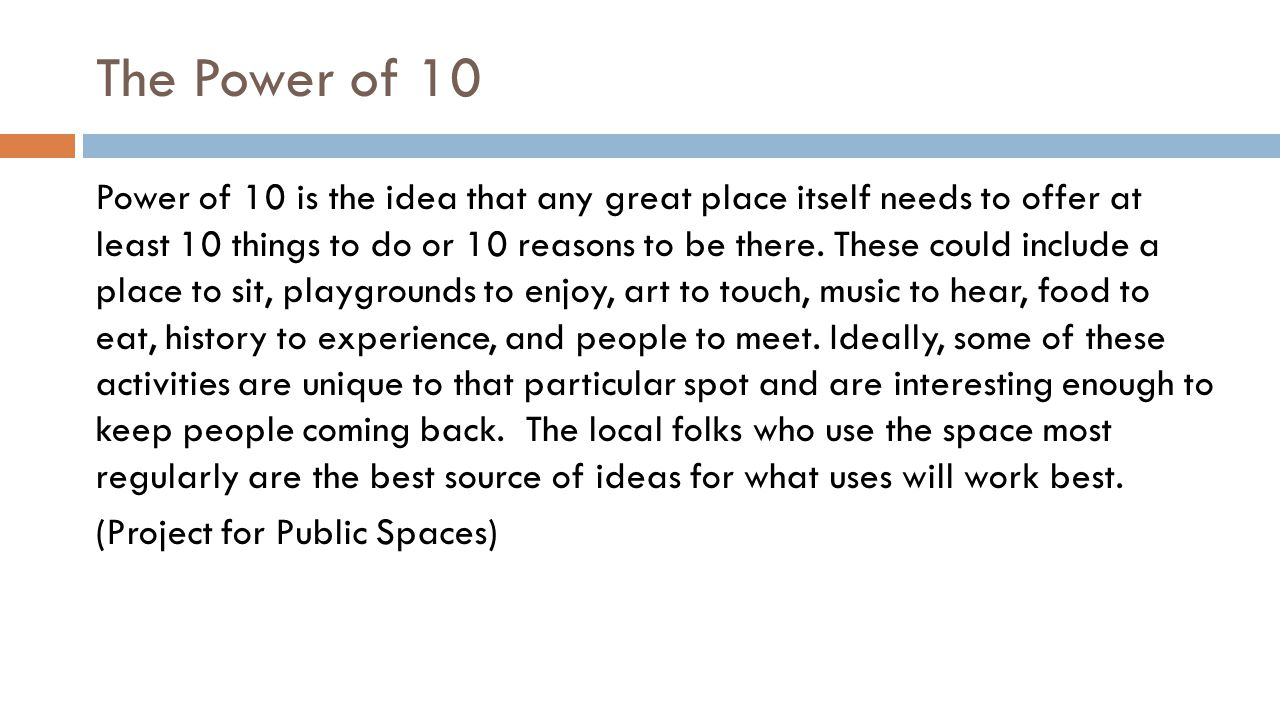 The Power of 10 Power of 10 is the idea that any great place itself needs to offer at least 10 things to do or 10 reasons to be there.