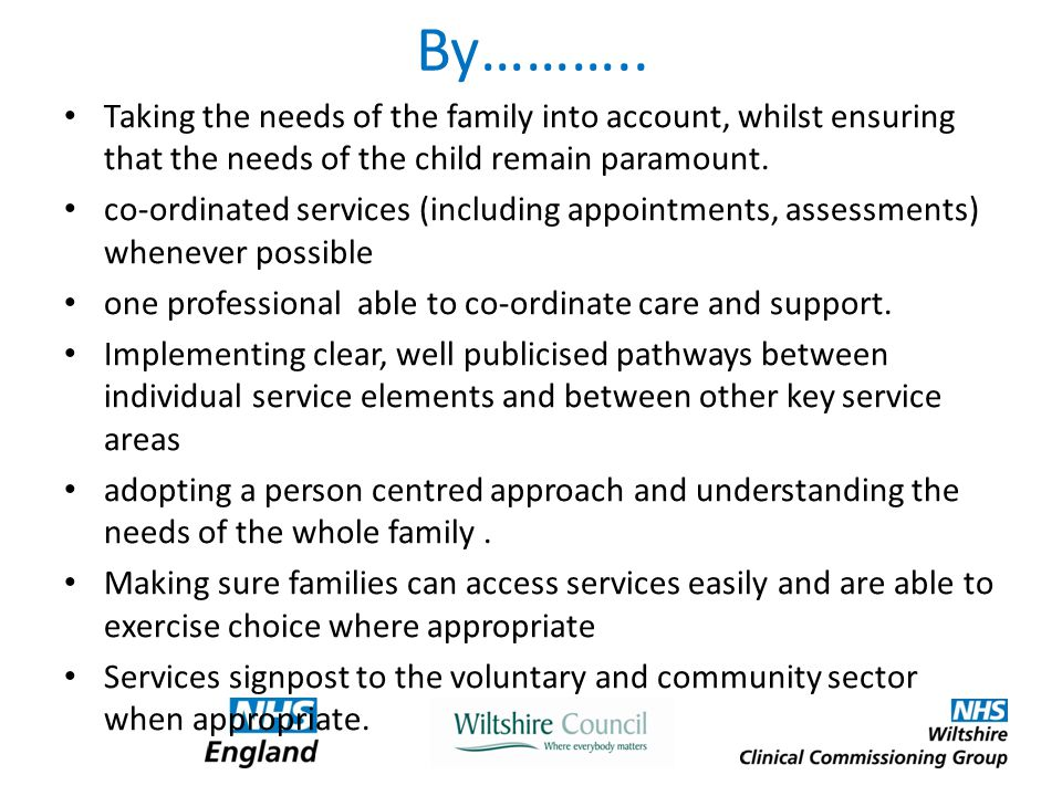 By……….. Taking the needs of the family into account, whilst ensuring that the needs of the child remain paramount. co-ordinated services (including ap