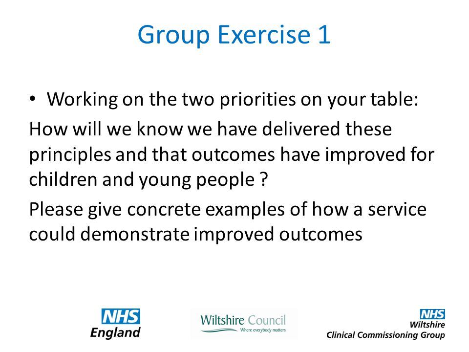 Group Exercise 1 Working on the two priorities on your table: How will we know we have delivered these principles and that outcomes have improved for children and young people .