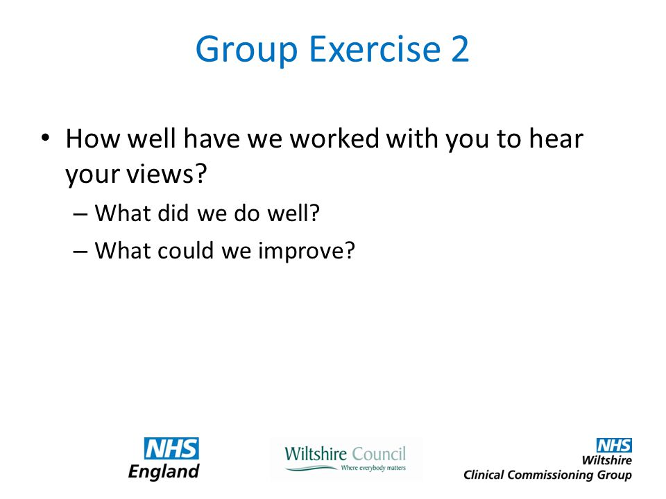 Group Exercise 2 How well have we worked with you to hear your views.