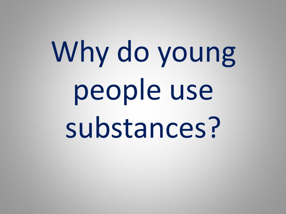 Why do young people use substances?