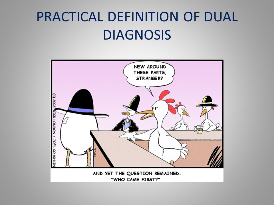 PRACTICAL DEFINITION OF DUAL DIAGNOSIS
