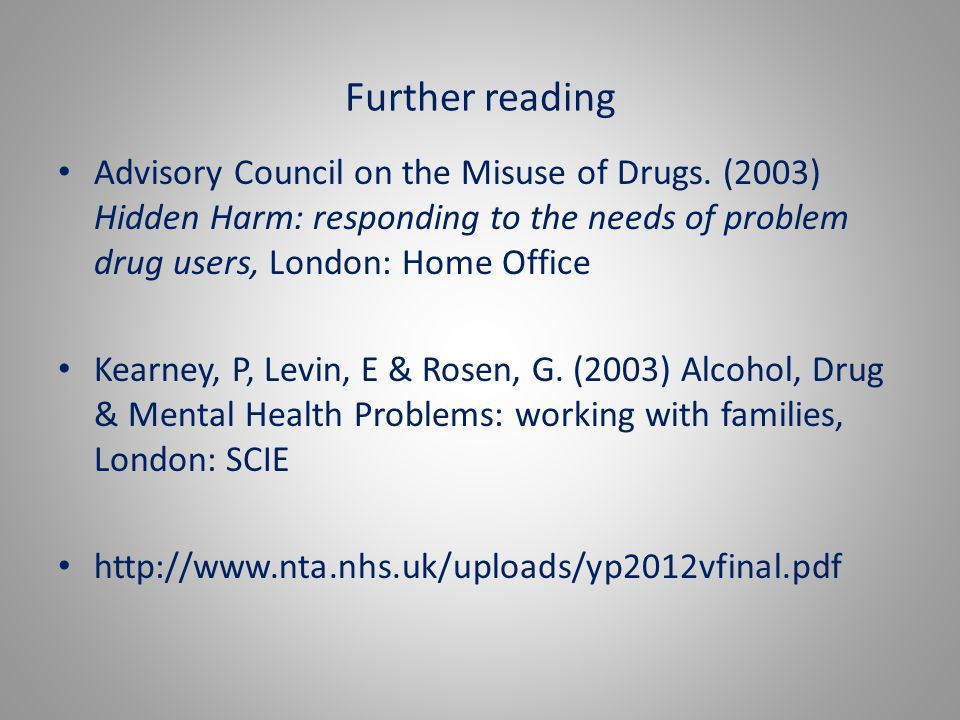 'Supporting information for the development of joint local protocols between drug and alcohol partnerships, children and family services' (NTA 2011) www.nta.nhs.uk www.dh.gov.uk www.drugs.homeoffice.gov.uk www.scie.org.uk www.everychildmatters.gov.uk www.talktofrank.com