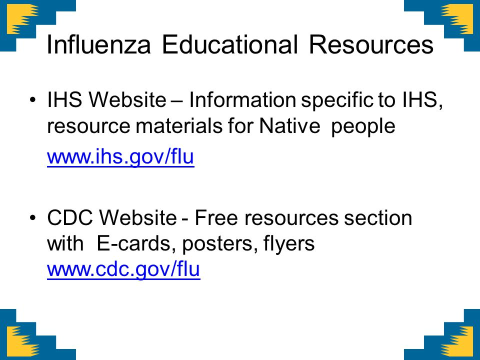 CDC Flu Materials for American Indian/ Alaska Native Communities To order free copies: http://www.cdc.gov/flu/freeresources/print.htmhttp://www.cdc.go