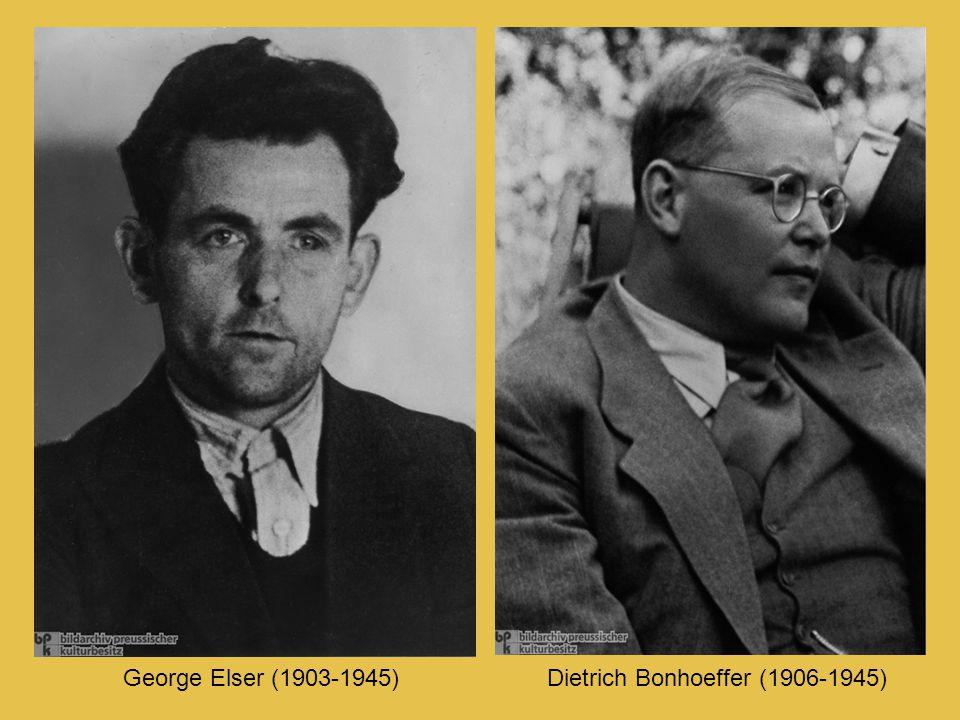 George Elser (1903-1945) Dietrich Bonhoeffer (1906-1945)