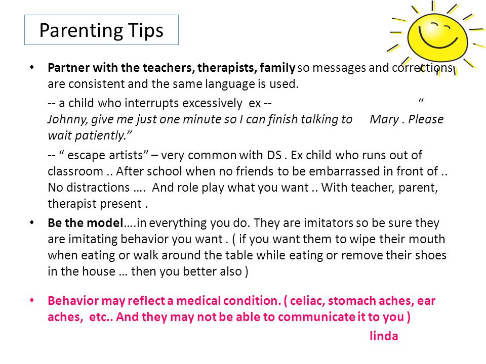 Parenting Tips Partner with the teachers, therapists, family so messages and corrections are consistent and the same language is used.