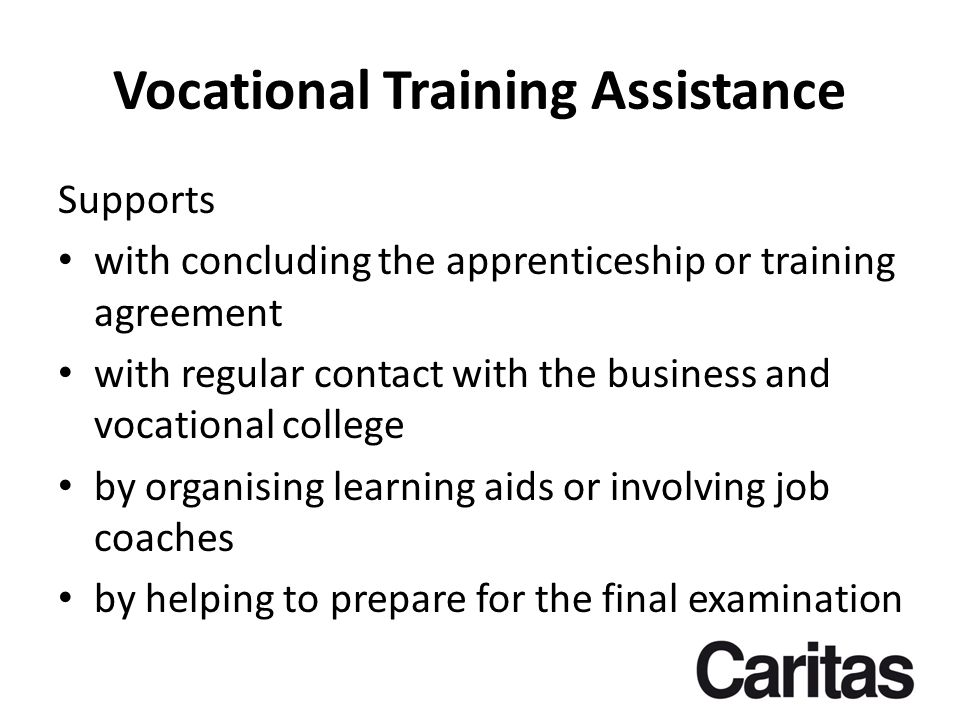 Vocational Training Assistance Supports with concluding the apprenticeship or training agreement with regular contact with the business and vocational college by organising learning aids or involving job coaches by helping to prepare for the final examination