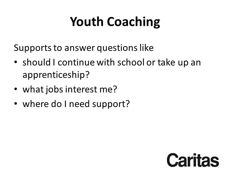 Youth Coaching Supports to answer questions like should I continue with school or take up an apprenticeship.