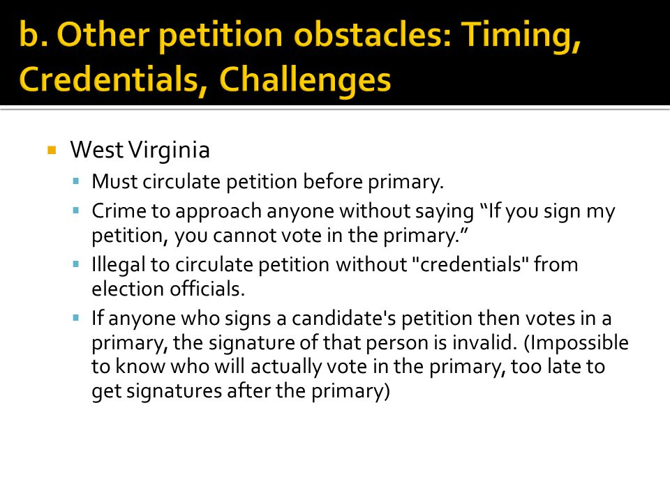  West Virginia  Must circulate petition before primary.