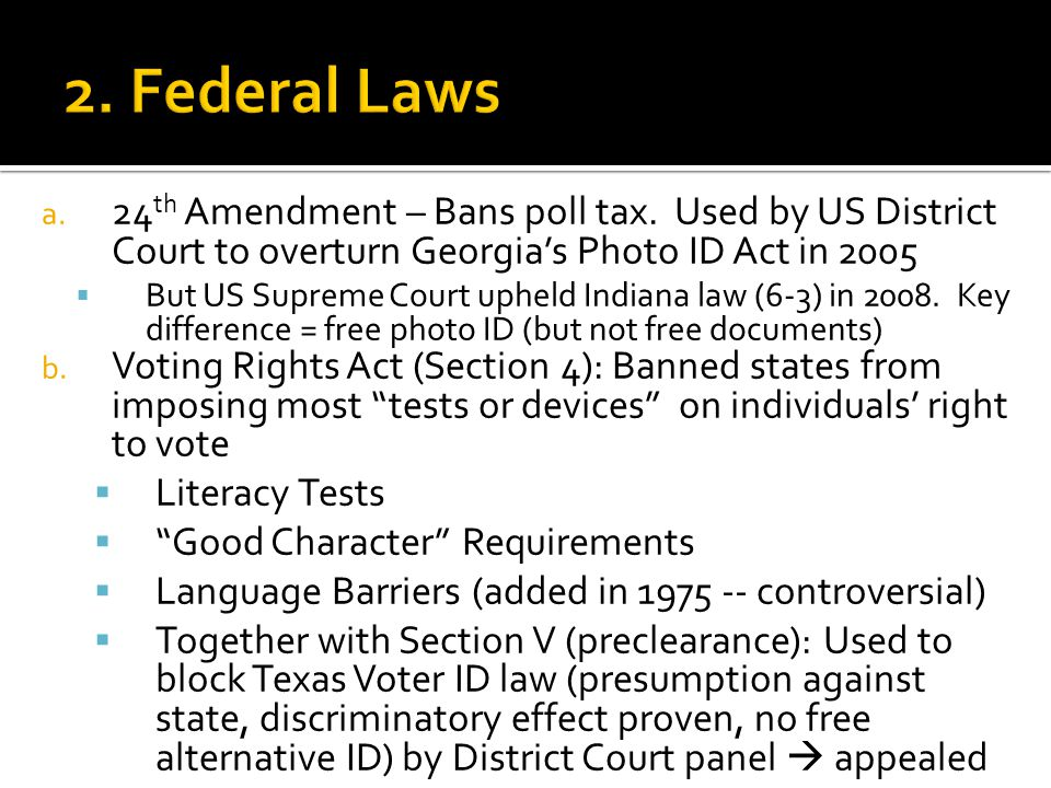 a. 24 th Amendment – Bans poll tax. Used by US District Court to overturn Georgia's Photo ID Act in 2005  But US Supreme Court upheld Indiana law (6-