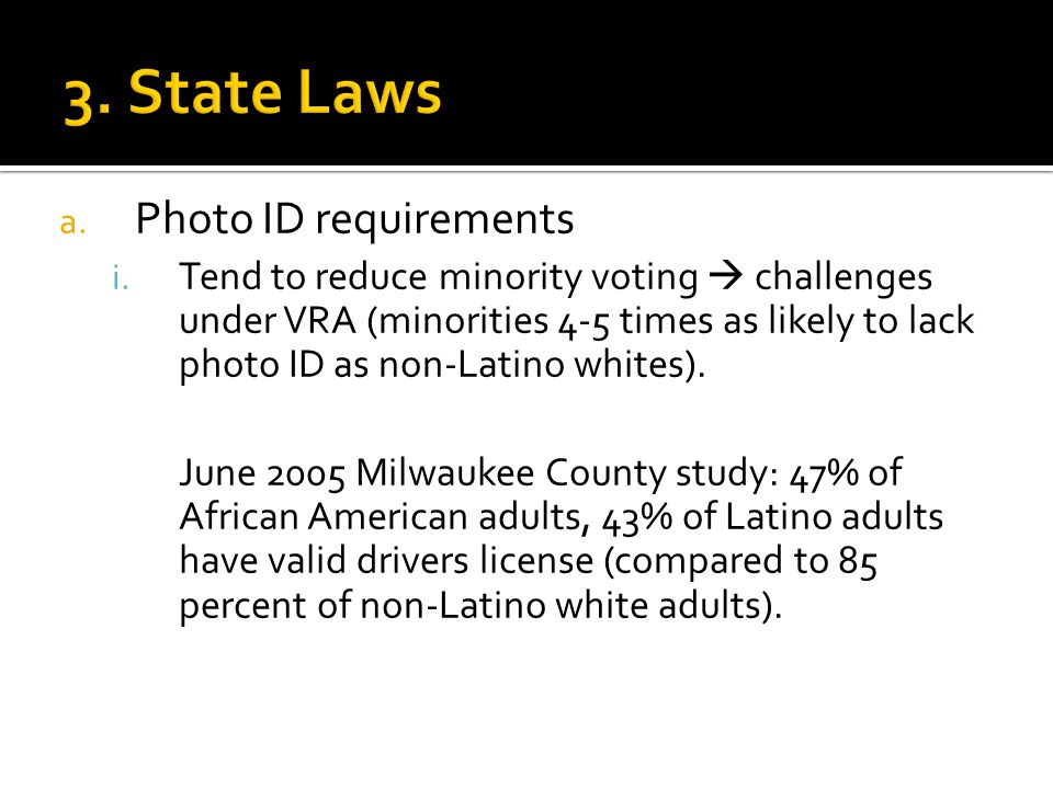 a. Photo ID requirements i. Tend to reduce minority voting  challenges under VRA (minorities 4-5 times as likely to lack photo ID as non-Latino white