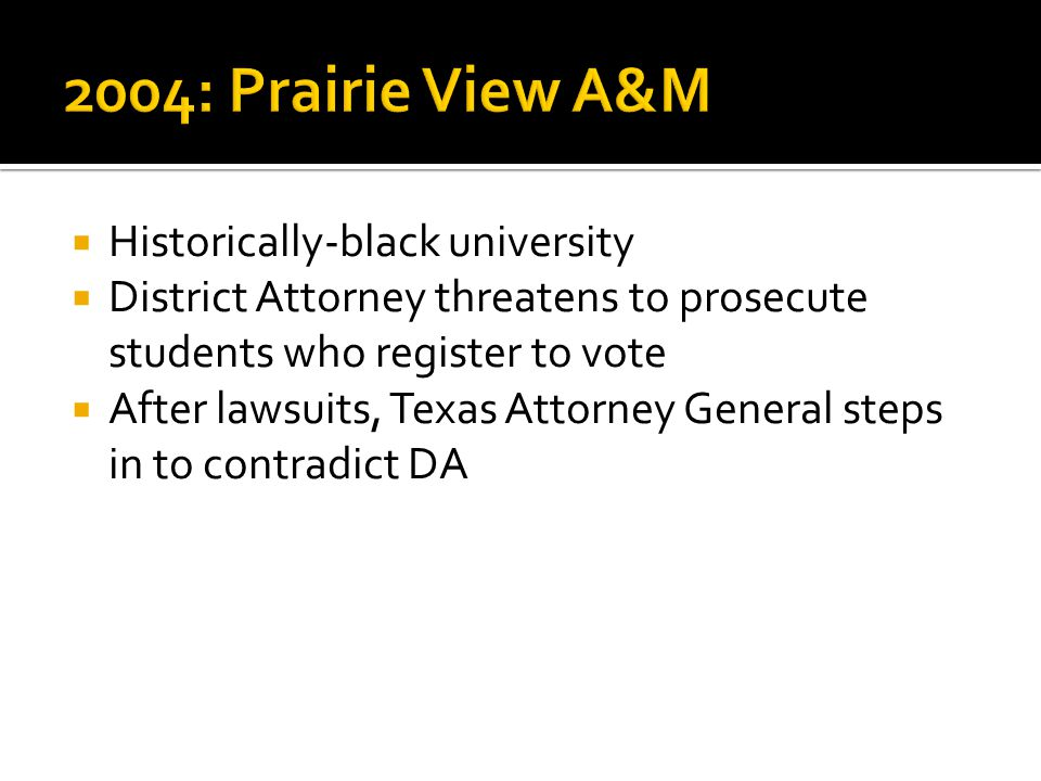  Historically-black university  District Attorney threatens to prosecute students who register to vote  After lawsuits, Texas Attorney General steps in to contradict DA