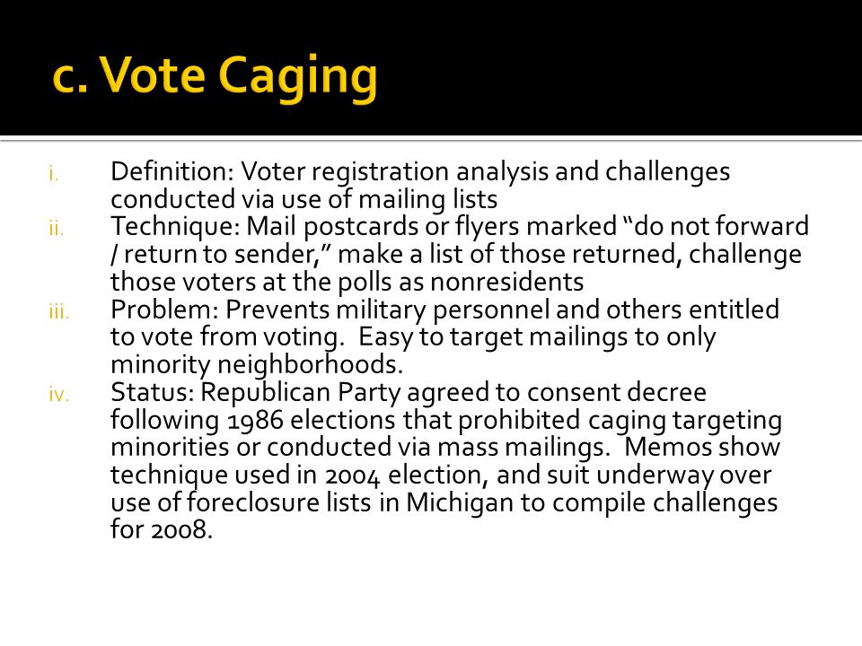 "i. Definition: Voter registration analysis and challenges conducted via use of mailing lists ii. Technique: Mail postcards or flyers marked ""do not fo"