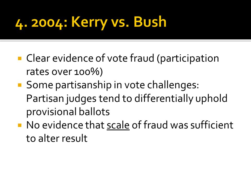  Clear evidence of vote fraud (participation rates over 100%)  Some partisanship in vote challenges: Partisan judges tend to differentially uphold provisional ballots  No evidence that scale of fraud was sufficient to alter result