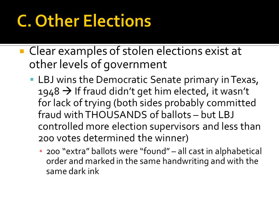  Clear examples of stolen elections exist at other levels of government  LBJ wins the Democratic Senate primary in Texas, 1948  If fraud didn't get