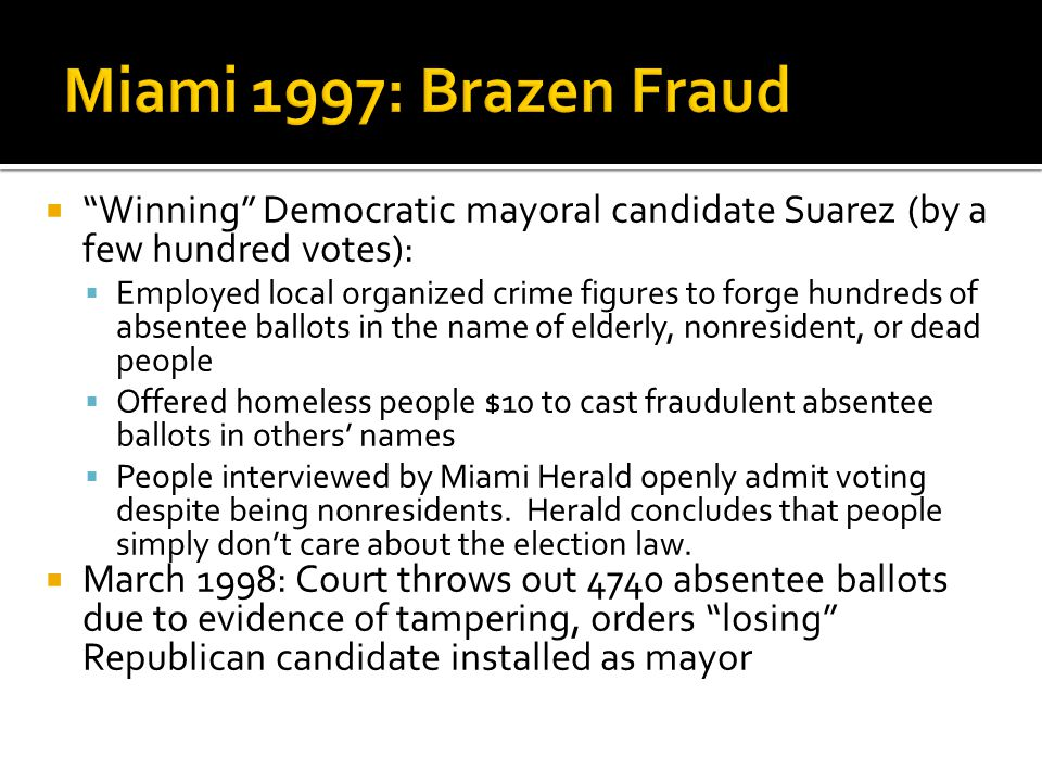 " ""Winning"" Democratic mayoral candidate Suarez (by a few hundred votes):  Employed local organized crime figures to forge hundreds of absentee ballo"