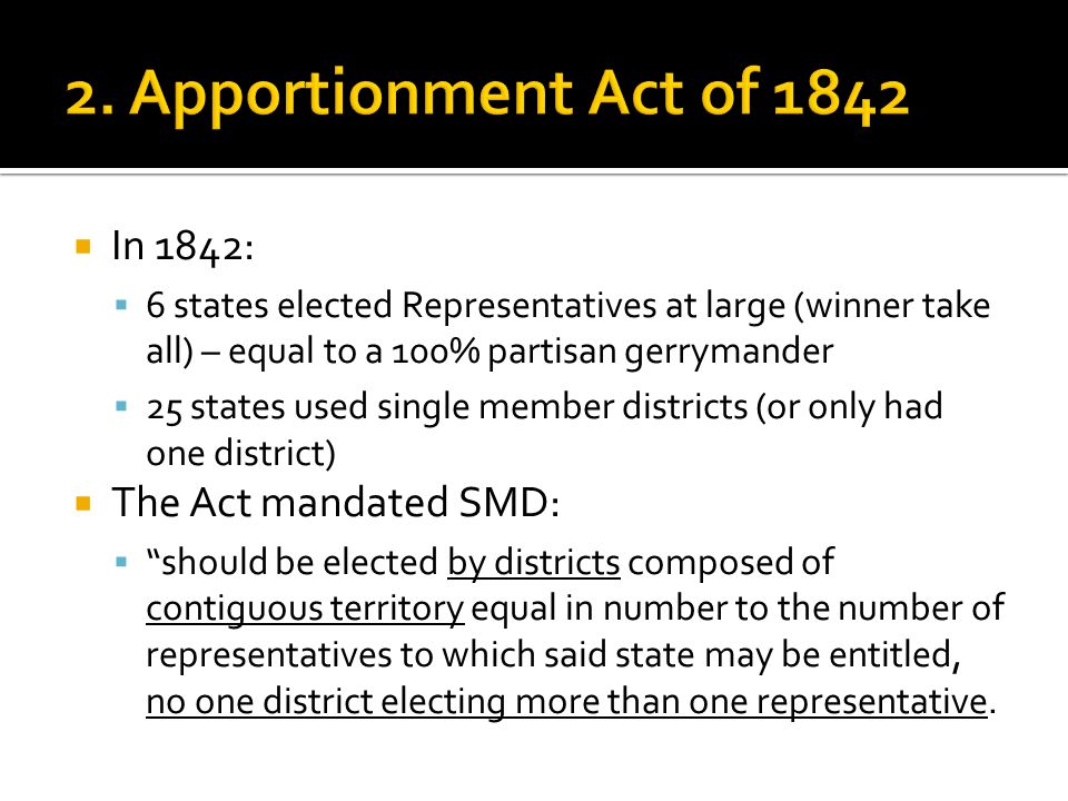  In 1842:  6 states elected Representatives at large (winner take all) – equal to a 100% partisan gerrymander  25 states used single member distric