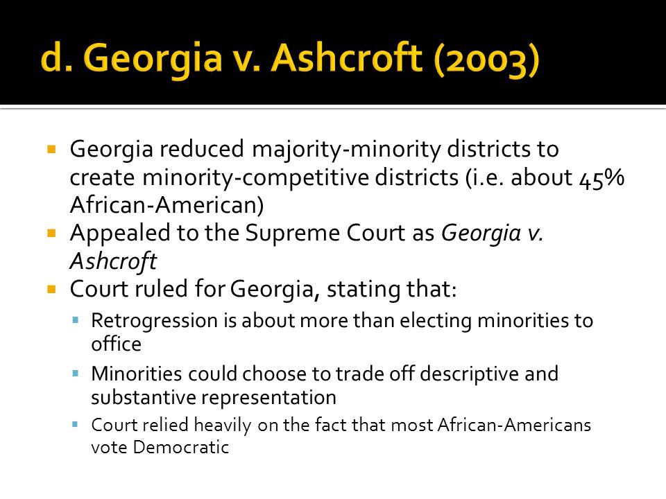 Georgia reduced majority-minority districts to create minority-competitive districts (i.e.