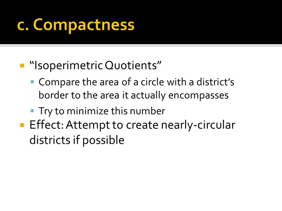 " ""Isoperimetric Quotients""  Compare the area of a circle with a district's border to the area it actually encompasses  Try to minimize this number"