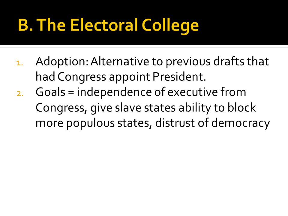 1. Adoption: Alternative to previous drafts that had Congress appoint President.