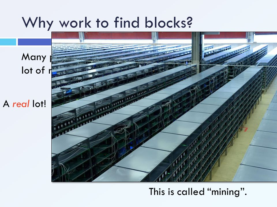 """Why work to find blocks? Many people are trying to find blocks, which uses a lot of resources… A real lot! This is called """"mining""""."""
