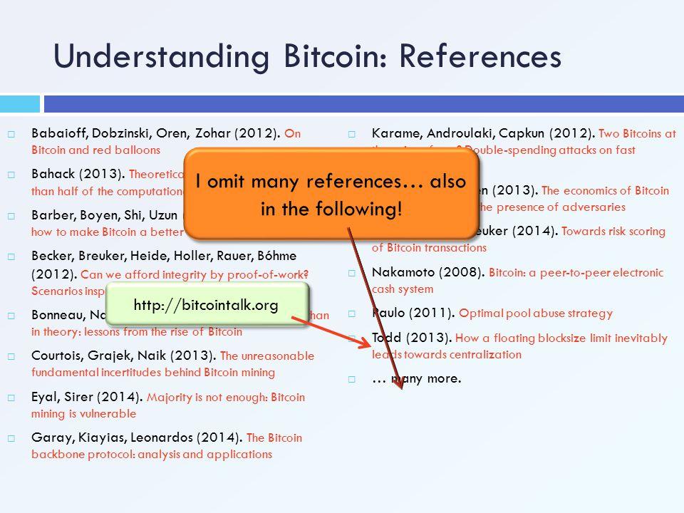 Understanding Bitcoin: References  Babaioff, Dobzinski, Oren, Zohar (2012). On Bitcoin and red balloons  Bahack (2013). Theoretical Bitcoin attacks