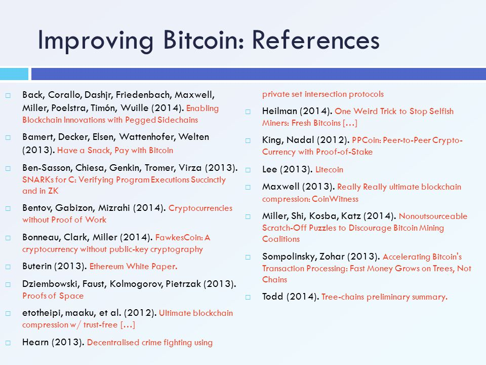 Improving Bitcoin: References  Back, Corallo, Dashjr, Friedenbach, Maxwell, Miller, Poelstra, Timón, Wuille (2014). Enabling Blockchain Innovations w