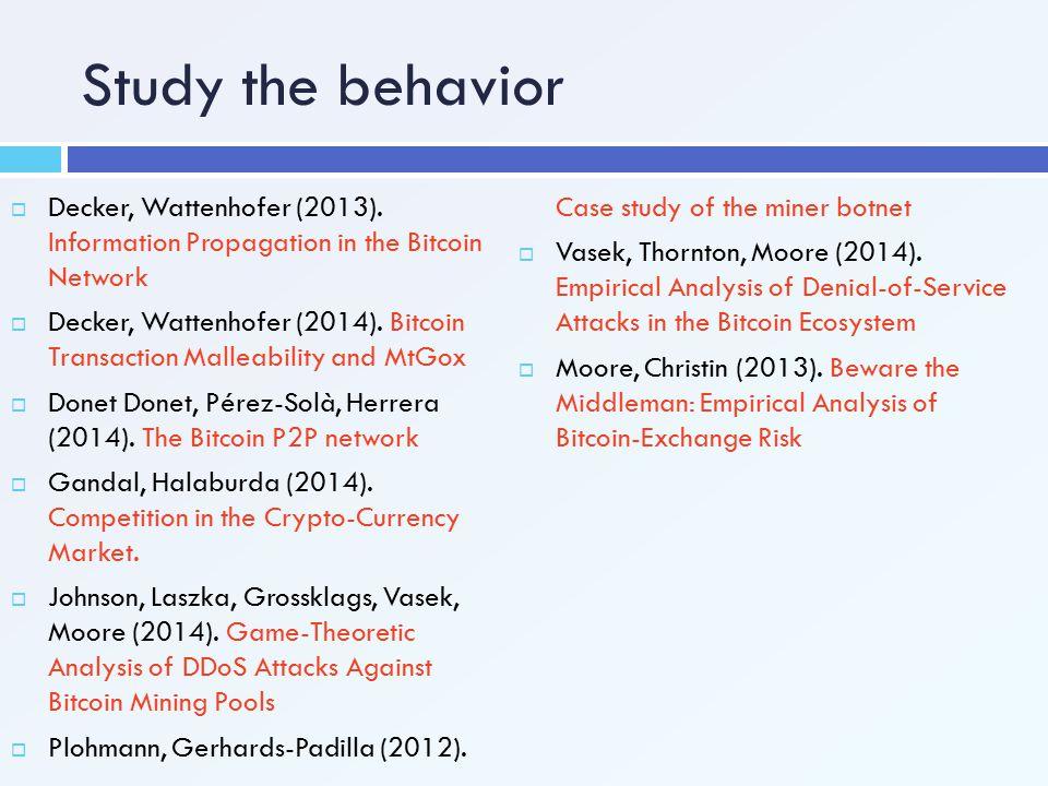 Study the behavior  Decker, Wattenhofer (2013). Information Propagation in the Bitcoin Network  Decker, Wattenhofer (2014). Bitcoin Transaction Mall