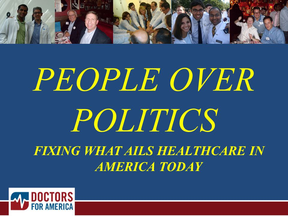 FIXING WHAT AILS HEALTHCARE IN AMERICA TODAY PEOPLE OVER POLITICS