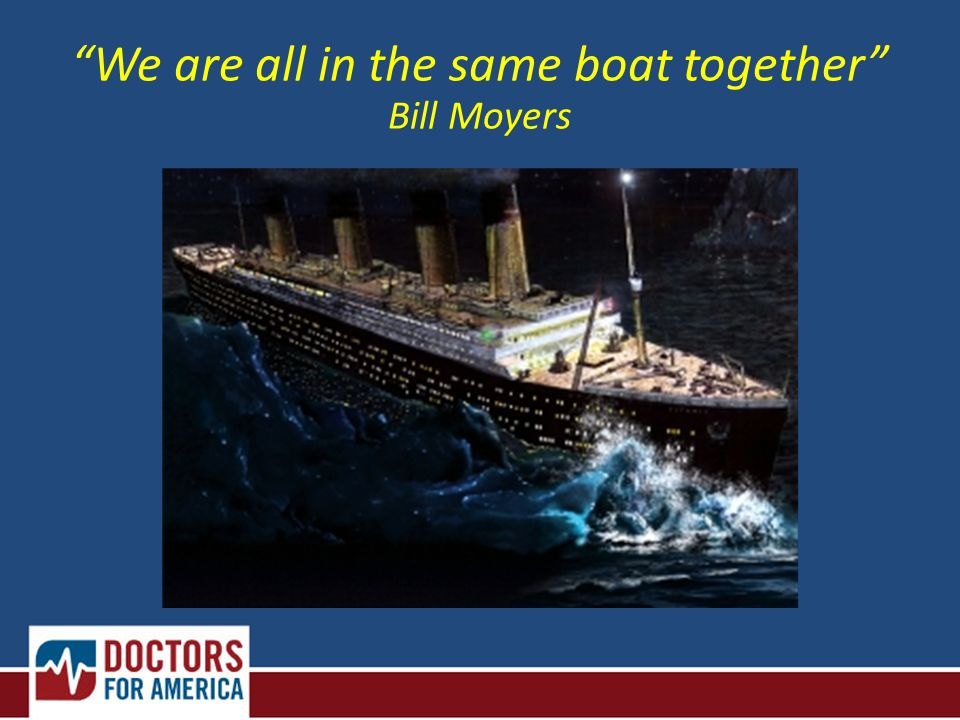 We are all in the same boat together Bill Moyers