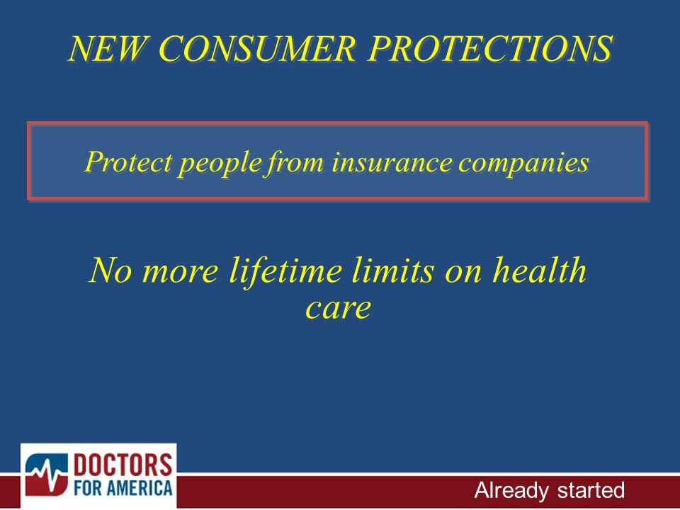 No more lifetime limits on health care Already started NEW CONSUMER PROTECTIONS Protect people from insurance companies