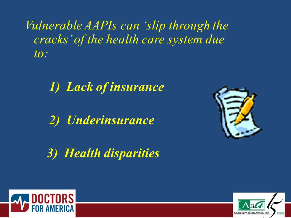 Vulnerable AAPIs can 'slip through the cracks' of the health care system due to: 1) Lack of insurance 2) Underinsurance 3) Health disparities