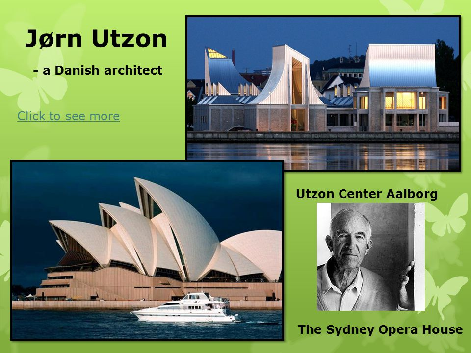 Jørn Utzon - a Danish architect Click to see more The Sydney Opera House Utzon Center Aalborg
