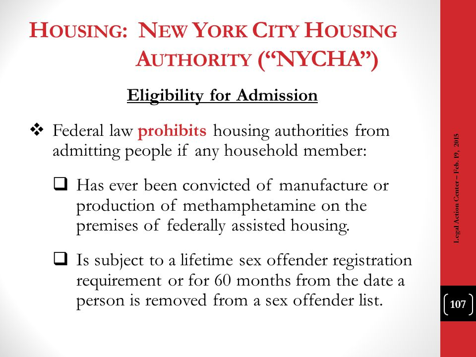 "H OUSING : N EW Y ORK C ITY H OUSING A UTHORITY (""NYCHA"") Eligibility for Admission  Federal law prohibits housing authorities from admitting people"