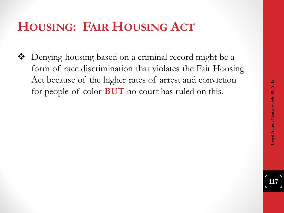 H OUSING : F AIR H OUSING A CT  Denying housing based on a criminal record might be a form of race discrimination that violates the Fair Housing Act