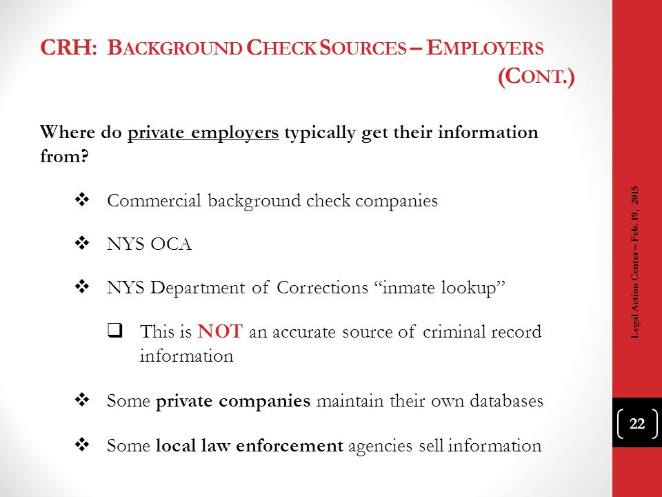 CRH: B ACKGROUND C HECK S OURCES – E MPLOYERS (C ONT.) Where do private employers typically get their information from?  Commercial background check