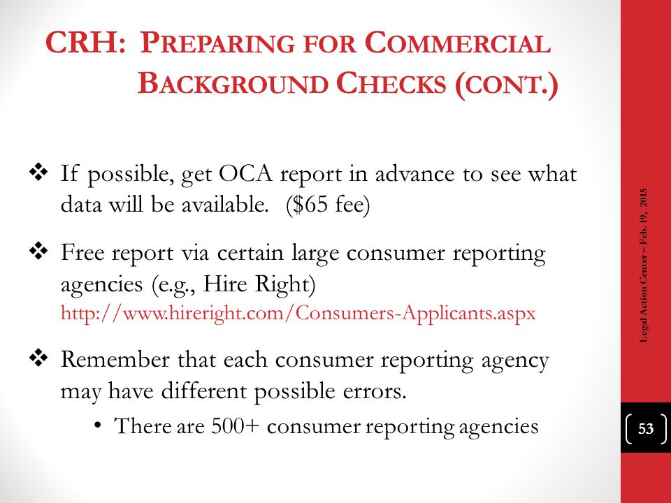 CRH: P REPARING FOR C OMMERCIAL B ACKGROUND C HECKS ( CONT.)  If possible, get OCA report in advance to see what data will be available. ($65 fee) 