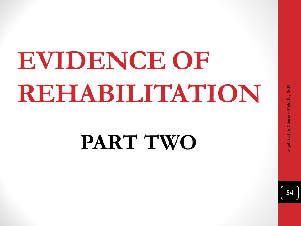 EVIDENCE OF REHABILITATION PART TWO 54 Legal Action Center – Feb. 19, 2015